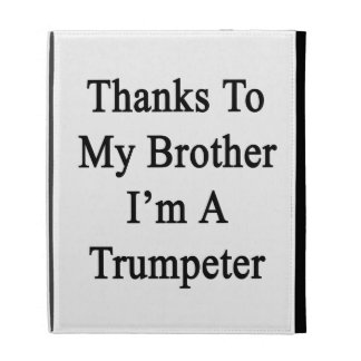 Thanks To My Brother I'm A Trumpeter iPad Folio Cover