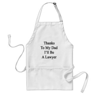 Thanks To My Dad I'll Be A Lawyer Aprons