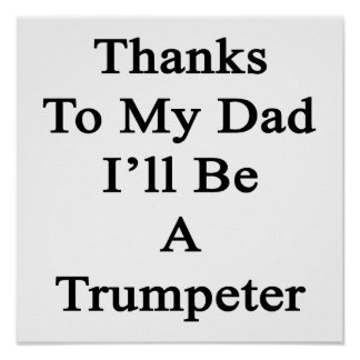 Thanks To My Dad I'll Be A Trumpeter Poster