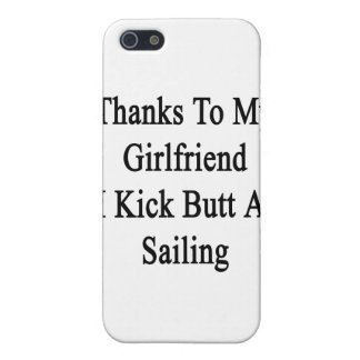 Thanks To My Girlfriend I Kick Butt At Sailing iPhone 5 Cases