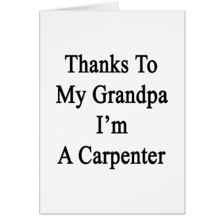 Thanks To My Grandpa I m A Carpenter Card