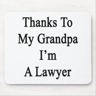 Thanks To My Grandpa I m A Lawyer Mouse Pad