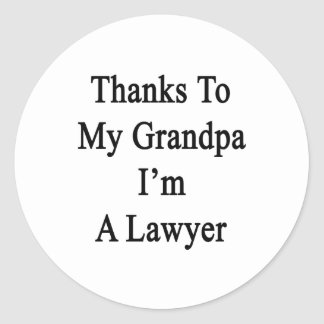Thanks To My Grandpa I m A Lawyer Round Sticker