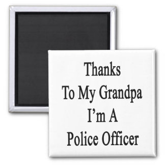 Thanks To My Grandpa I m A Police Officer Refrigerator Magnets