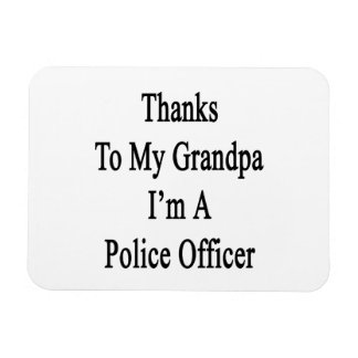 Thanks To My Grandpa I m A Police Officer Rectangle Magnet