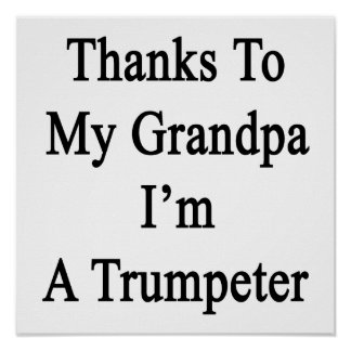 Thanks To My Grandpa I'm A Trumpeter Print