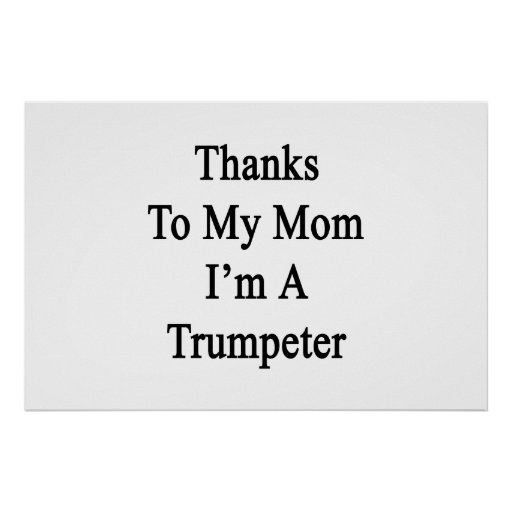 Thanks To My Mom I'm A Trumpeter Print