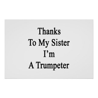 Thanks To My Sister I'm A Trumpeter Print