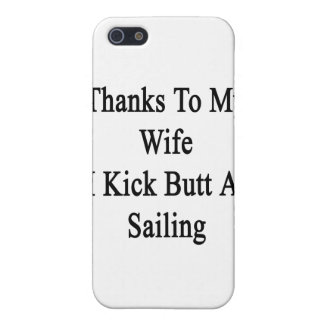 Thanks To My Wife I Kick Butt At Sailing iPhone 5/5S Cover