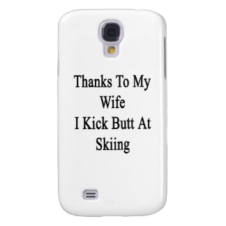 Thanks To My Wife I Kick Butt At Skiing Galaxy S4 Case