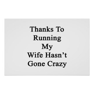 Thanks To Running My Wife Hasn't Gone Crazy Poster