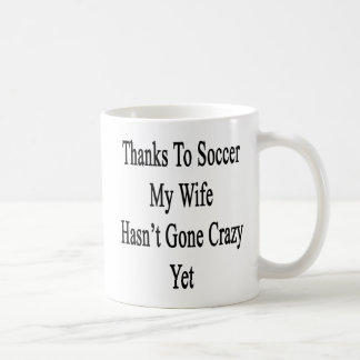 Thanks To Soccer My Wife Hasn't Gone Crazy Yet Coffee Mug