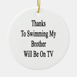 Thanks To Swimming My Brother Will Be On TV Christmas Tree Ornament