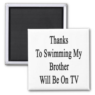 Thanks To Swimming My Brother Will Be On TV Fridge Magnet