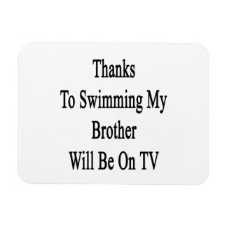 Thanks To Swimming My Brother Will Be On TV Magnet