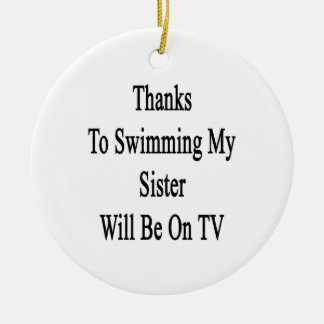 Thanks To Swimming My Sister Will Be On TV Ornament