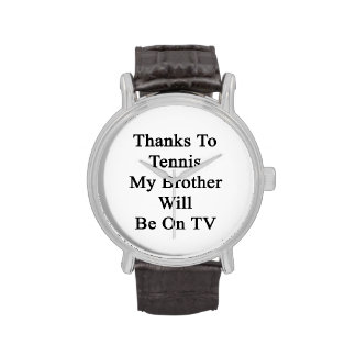 Thanks To Tennis My Brother Will Be On TV Watches