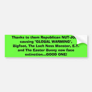 Thanks to them Republican NUT-JOBS causing Bumper Sticker