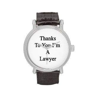Thanks To You I'm A Lawyer Watch