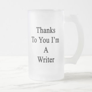 Thanks To You I'm A Writer Frosted Glass Mug