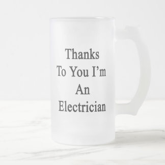Thanks To You I'm An Electrician Frosted Glass Mug
