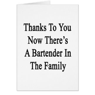 Thanks To You Now There's A Bartender In The Famil Card