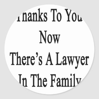 Thanks To You Now There's A Lawyer In The Family Round Sticker