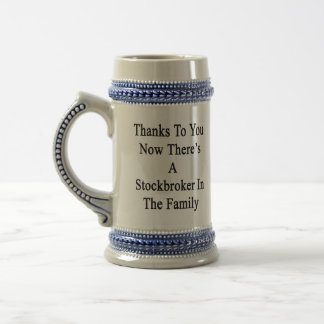 Thanks To You Now There's A Stockbroker In The Fam Beer Steins