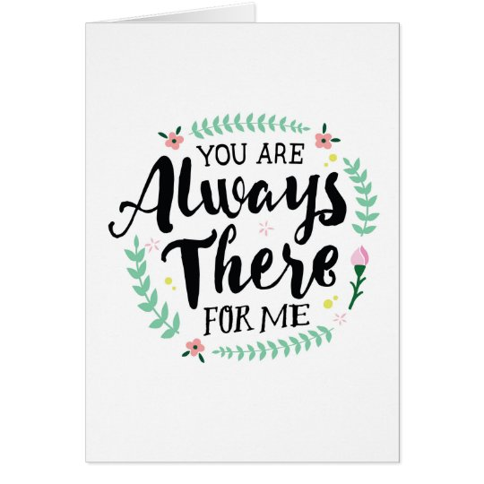 Thanks - You are Always There for Me Greeting Card