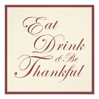 Thanksgiving Dinner | Eat Drink and Be Thankful 13 Cm X 13 Cm Square Invitation Card