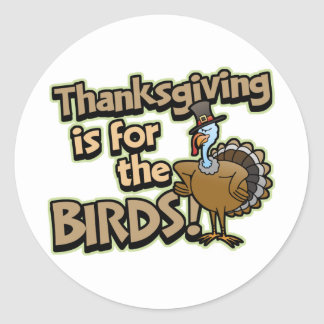 Thanksgiving Is For The Birds stickers