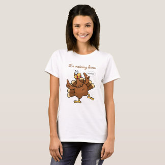 Thanksgiving (it's raining hens) T-Shirt