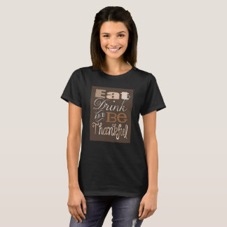 Thanksgiving Shirt Eat, Drink, And Be Thankful