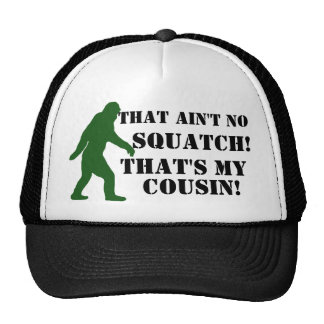 That ain't no Squatch that's my cousin! Hats