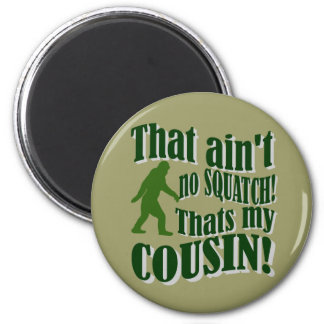 That ain't no Squatch that's my cousin! 6 Cm Round Magnet