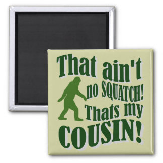That ain't no Squatch that's my cousin! Square Magnet