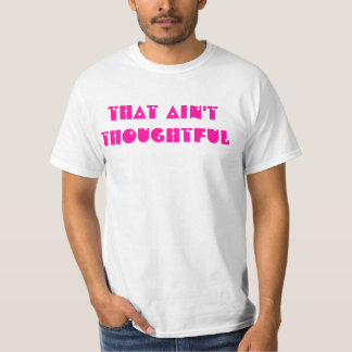 That Ain't Thoughtful T-Shirt