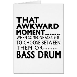 That Awkward Moment Bass drum Designs Card