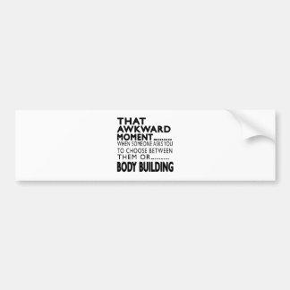 That Awkward Moment Body Building Designs Bumper Sticker