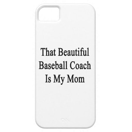 That Beautiful Baseball Coach Is My Mom iPhone 5/5S Cases