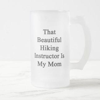 That Beautiful Hiking Instructor Is My Mom Coffee Mugs
