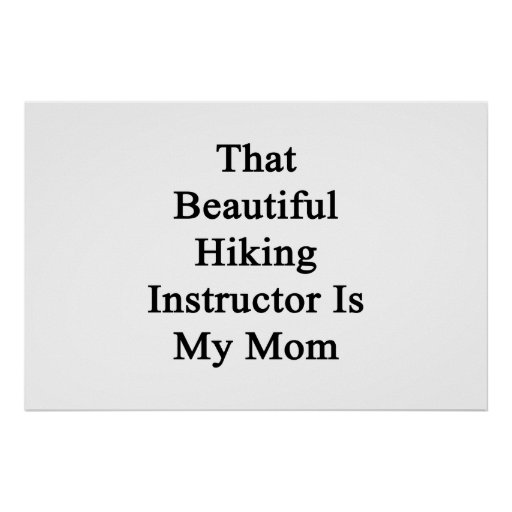 That Beautiful Hiking Instructor Is My Mom Poster