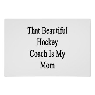 That Beautiful Hockey Coach Is My Mom Poster