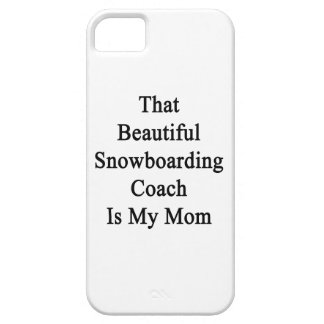 That Beautiful Snowboarding Coach Is My Mom iPhone 5 Cases
