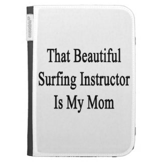 That Beautiful Surfing Instructor Is My Mom Kindle Cases