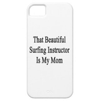That Beautiful Surfing Instructor Is My Mom iPhone 5/5S Cover