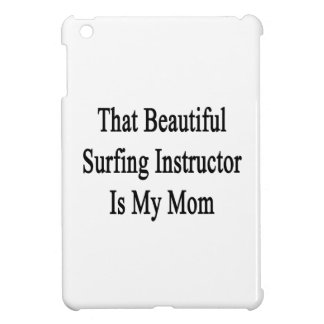 That Beautiful Surfing Instructor Is My Mom Cover For The iPad Mini