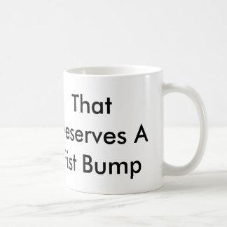 That Deserves A Fist Bump 11oz Mug