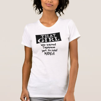 THAT GIRL who learned Japanese just to read manga T-Shirt