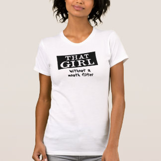 THAT GIRL without a mouth filter T-Shirt